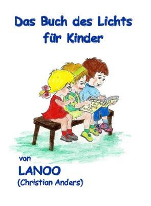 Das Buch des Lichts für Kinder von Anders,  Christian, Straube,  Elke