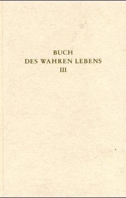 Das Buch des wahren Lebens. Lehren des göttlichen Meisters von Göltenboth,  Traugott, Maier,  Walter