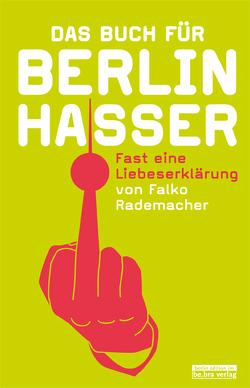 Das Buch für Berlinhasser von Rademacher,  Falko