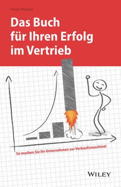 Das Buch für Ihren Erfolg im Vertrieb von Woracek,  Florian
