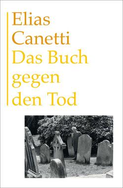Das Buch gegen den Tod von Canetti,  Elias, Hanuschek,  Sven, Matt,  Peter von, Wachinger,  Kristian