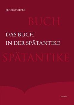 Das Buch in der Spätantike von Schipke,  Renate