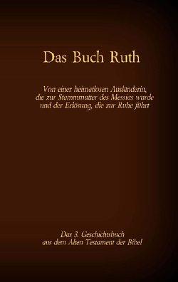 Das Buch Ruth, das 3. Geschichtsbuch aus dem Alten Testament der Bibel von Luther 1545,  Martin, Tessnow,  Antonia Katharina