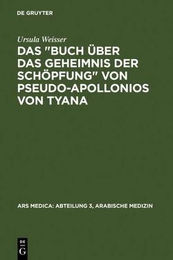 """Das """"Buch über das Geheimnis der Schöpfung"""" von Pseudo-Apollonios von Tyana von Dietrich,  Albert, Spies,  Otto, Weisser,  Ursula"""