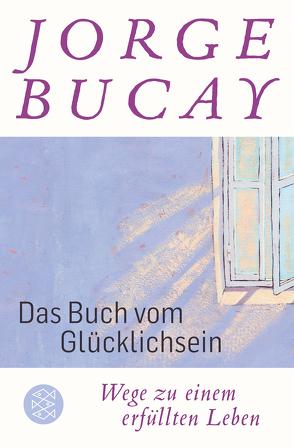Das Buch vom Glücklichsein von Bucay,  Jorge, Grüneisen,  Lisa