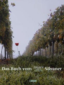 Das Buch vom jungen, alten Silvaner von Mengler,  Hermann, Mondon,  Hildegard, Sandweg,  Jürgen, Schmitt,  Andi