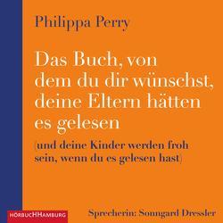 Das Buch, von dem du dir wünschst, deine Eltern hätten es gelesen von Dressler,  Sonngard, Perry,  Philippa, Schuler,  Karin