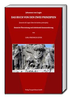 Das Buch von den zwei Prinzipien von Geyer,  Carl-Friedrich, von Lugio,  Johannes