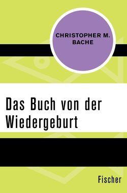 Das Buch von der Wiedergeburt von Bache,  Christopher M., Irmer,  Roland