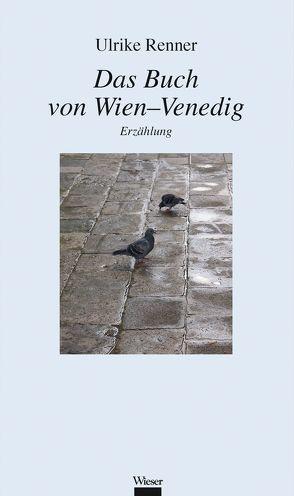 Das Buch von Wien–Venedig von Renner,  Ulrike