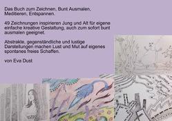 Das Buch zum Zeichnen, Bunt Ausmalen, Meditieren und Entspannen von Dust,  Eva