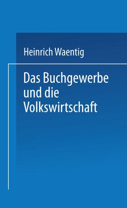 Das Buchgewerbe und die Volkswirtschaft von Waentig,  Heinrich