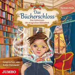 Das Bücherschloss. Das Geheimnis der magischen Bibliothek von Danowski,  Katja, Rose,  Barbara