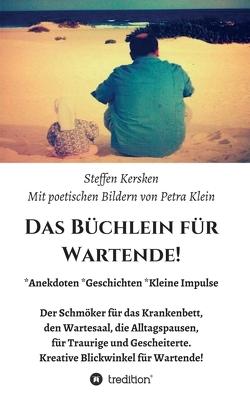 Das Büchlein für Wartende! von Kersken,  Steffen, Klein,  Petra