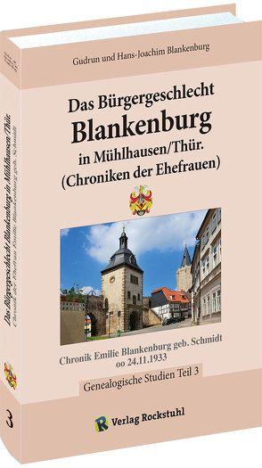 Das Bürgergeschlecht Blankenburg in Mühlhausen/Thür. – Band 3 (Chroniken der Ehefrauen) von Blankenburg,  Gudrun, Blankenburg,  Hans-Joachim, Rockstuhl,  Harald