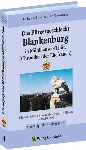 Das Bürgergeschlecht Blankenburg in Mühlhausen/Thür. – Band 4 (Chroniken der Ehefrauen) von Blankenburg,  Gudrun, Blankenburg,  Hans-Joachim, Rockstuhl,  Harald