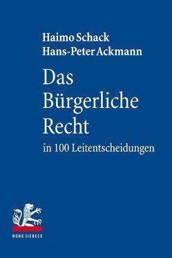 Das Bürgerliche Recht in 100 Leitentscheidungen von Ackmann,  Hans-Peter, Schack,  Haimo