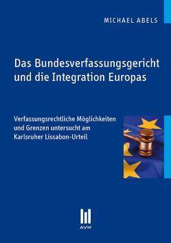 Das Bundesverfassungsgericht und die Integration Europas von Abels,  Michael