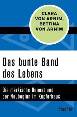 Das bunte Band des Lebens von Arnim,  Bettina von, Arnim,  Clara von