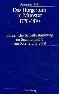 Das Bürgertum in Münster 1770–1870 von Kill,  Susanne