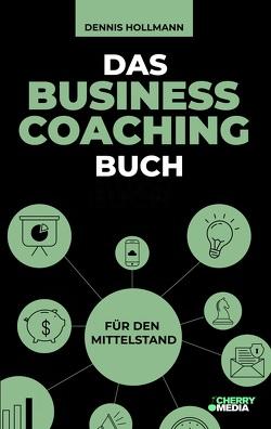 Das Business Coaching Buch für den Mittelstand von Hollmann,  Dennis