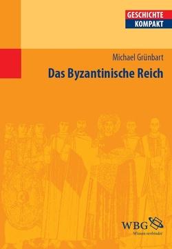 Das Byzantinische Reich von Brodersen,  Kai, Grünbart,  Michael, Kintzinger,  Martin, Puschner,  Uwe