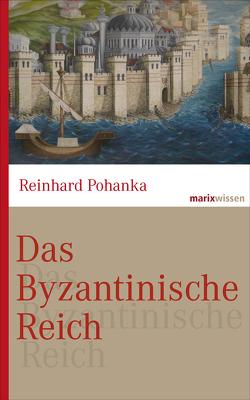 Das Byzantinische Reich von Pohanka,  Reinhard