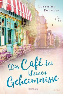 Das Café der kleinen Geheimnisse von Fouchet,  Lorraine