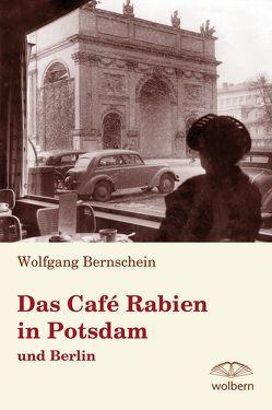 Das Café Rabien in Potsdam und Berlin von Bernschein,  Wolfgang
