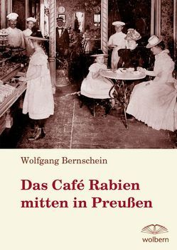 Das Café Rabien mitten in Preußen von Bernschein,  Wolfgang