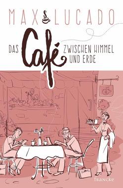 Das Café zwischen Himmel und Erde von Baltes,  Steffi, Lucado,  Max