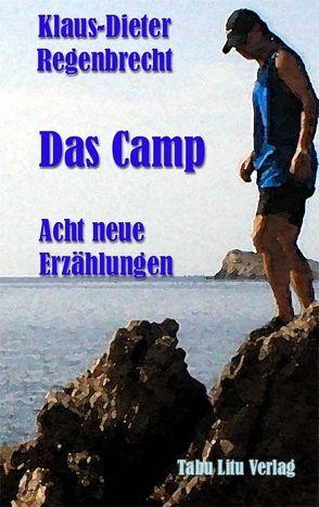 Das Camp – Acht neue Erzählungen von Regenbrecht,  Klaus-Dieter