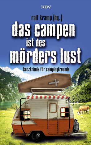 Das Campen ist des Mörders Lust von Godazgar,  Peter, Henn,  Carsten Sebastian, Kramp,  Ralf, Kruse,  Tatjana, Stickelbroeck,  Klaus