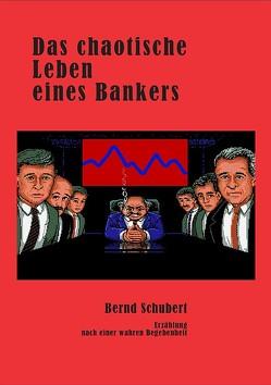 Das chaotische Leben eines Bankers von Schubert,  Bernd