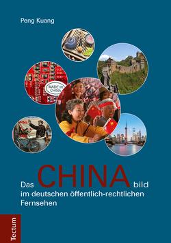 Das Chinabild im deutschen öffentlich-rechtlichen Fernsehen von Kuang,  Peng