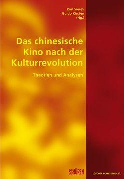 Das chinesische Kino nach der Kulturrevolution von Kirsten,  Guido, Sierek,  Karl