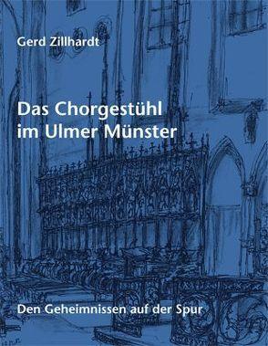 Das Chorgestühl im Ulmer Münster von Zillhardt,  Gerd