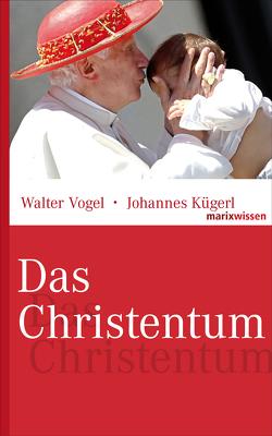 Das Christentum von Kügerl,  Johannes, Vogel,  Walter