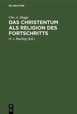Das Christentum als Religion des Fortschritts von Bugge,  Chr. A., Harling,  O. v.