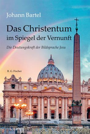 Das Christentum im Spiegel der Vernunft von Bartel,  Johann