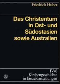 Das Christentum in Ost-,Süd-und Südostasien und Australien von Huber,  Friedrich