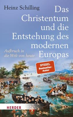 Das Christentum und die Entstehung des modernen Europas von Schilling,  Heinz