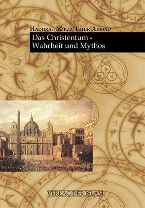 Das Christentum – Wahrheit und Mythos von Ahmad,  Hadhrat Mirza Tahir, Qasir,  Sobia Bushra Ahmad, Qasir,  Volker Ahmad