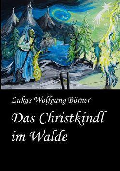 Das Christkindl im Walde von Börner,  Lukas Wolfgang, Börner,  Sabrina
