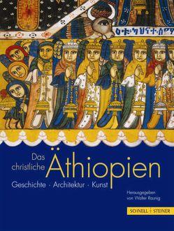 Das christliche Äthiopien von Chojnacki,  Stanislaw, Fisseha,  Girma, Gabre-Selassie,  Zewde, Pascher,  Lothar, Raunig,  Walter, S. H. Prinz Asfa-Wossen Asserate