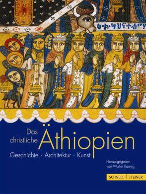 Das christliche Äthiopien von Chojnacki,  Stanislaw, Fisseha,  Girma, Gabre-Selassie,  Zewde, Pascher,  Lothar, Raunig,  Walter, S. H. Prinz Asfa-Wossen Asserate,  S. H. Prinz Asfa-Wossen Asserate