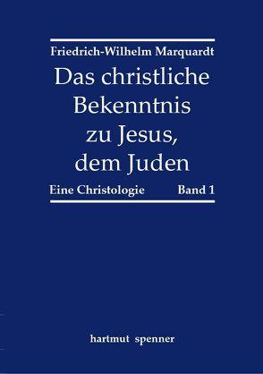 Das christliche Bekenntnis zu Jesus, dem Juden. von Marquardt,  Friedrich-Wilhelm
