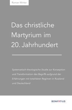 Das christliche Martyrium im 20. Jahrhundert von Johann-Adam-Möhler-Institut, Winter,  Roman