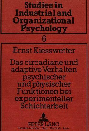 Das circadiane und adaptive Verhalten psychischer und physischer Funktionen bei experimenteller Schichtarbeit von Kiesswetter,  Ernst