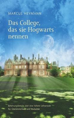 Das College, das sie Hogwarts nennen von Heymann,  Marcus